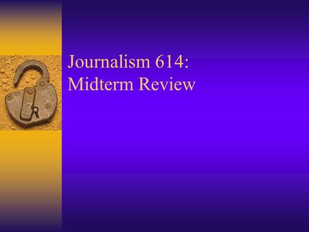 Journalism 614: Midterm Review. Notes and Readings  Start with class notes; go into readings to focus in on issues raised in lecture –http://www.journalism.wisc.edu/~dshah/j614http://www.journalism.wisc.edu/~dshah/j614.