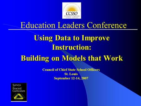 Using Data to Improve Instruction: Building on Models that Work Council of Chief State School Officers St. Louis September 12-14, 2007 Education Leaders.