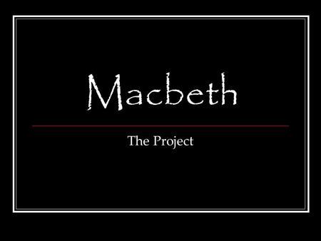 Macbeth The Project. What you will do Your mission, should you choose to accept it (and you'd better!)…. Create a storyboard for Macbeth with at least.