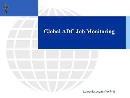 Global ADC Job Monitoring Laura Sargsyan (YerPhI).