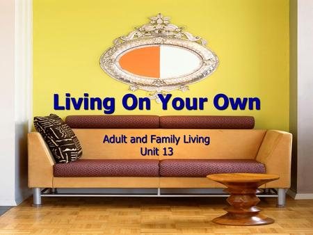 Living On Your Own Adult and Family Living Unit 13.