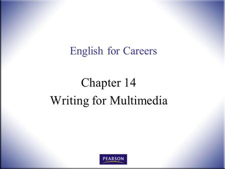English for Careers Chapter 14 Writing for Multimedia.