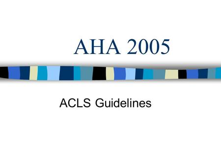 "AHA 2005 ACLS Guidelines. Increased Emphasis On: Effective CPR –""Push hard and push fast"" –Chest compressions."