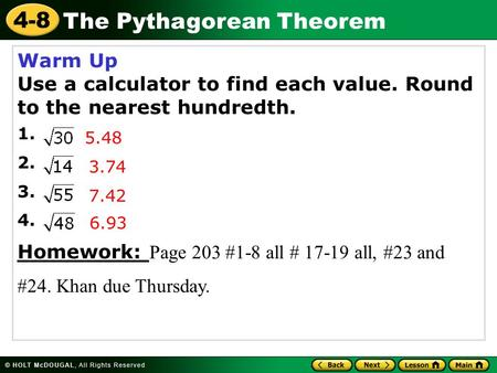4-8 The Pythagorean Theorem Warm Up Use a calculator to find each value. Round to the nearest hundredth. 1. 2. 3. 4. Homework: Page 203 #1-8 all # 17-19.