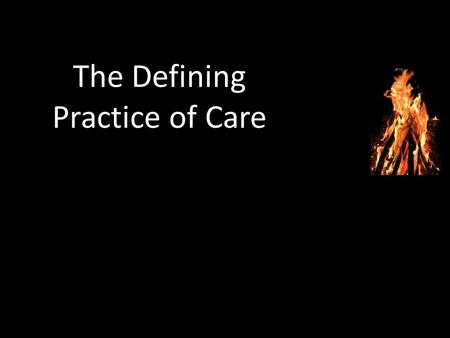 The Defining Practice of Care. The Defining Practice of the Word.
