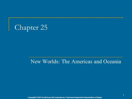 Copyright © 2006 The McGraw-Hill Companies Inc. Permission Required for Reproduction or Display. 1 Chapter 25 New Worlds: The Americas and Oceania.