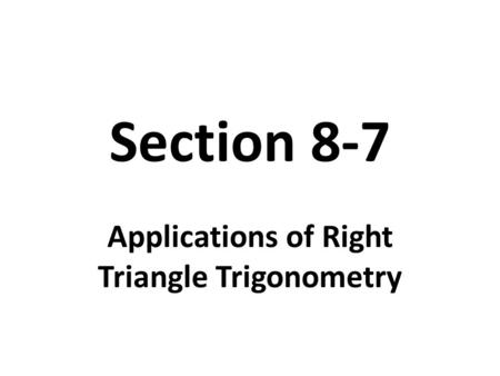 Section 8-7 Applications of Right Triangle Trigonometry.