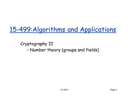 15-499Page 1 15-499:Algorithms and Applications Cryptography II – Number theory (groups and fields)