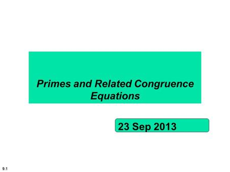 9.1 Primes and Related Congruence Equations 23 Sep 2013.