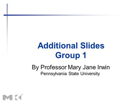 Additional Slides By Professor Mary Jane Irwin Pennsylvania State University Group 1.