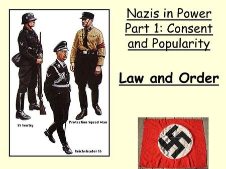 Law and Order Nazis in Power Part 1: Consent and Popularity.