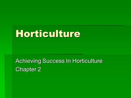 Horticulture Achieving Success In Horticulture Chapter 2.