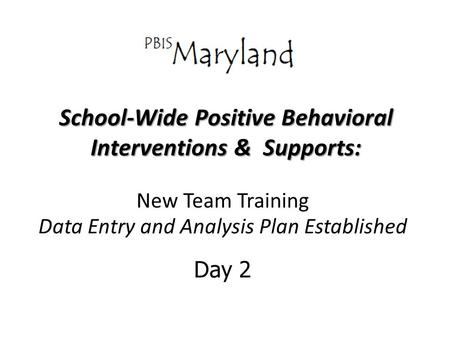 School-Wide Positive Behavioral Interventions & Supports: New Team Training Data Entry and Analysis Plan Established Day 2.