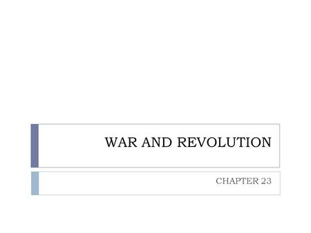 WAR AND REVOLUTION CHAPTER 23. THE ROAD TO WORLD WAR I Before World War I, Europe believed that if they were organized enough along national lines that.