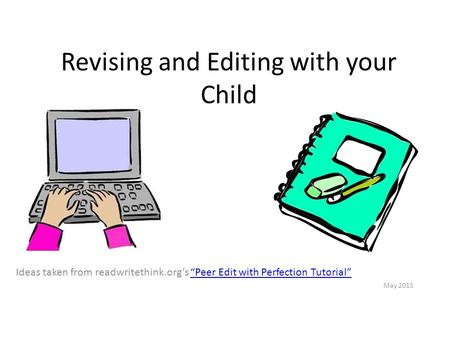 "Revising and Editing with your Child Ideas taken from readwritethink.org's ""Peer Edit with Perfection Tutorial""""Peer Edit with Perfection Tutorial"" May."