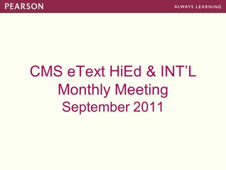 CMS eText HiEd & INT'L Monthly Meeting September 2011.