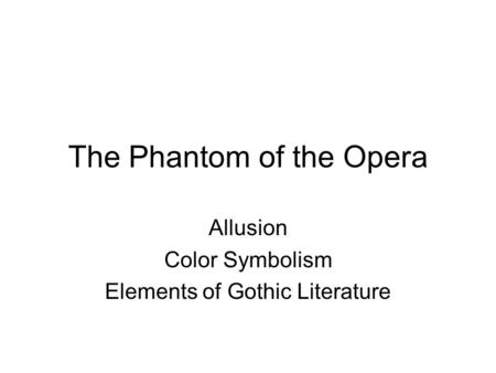 The Phantom of the Opera Allusion Color Symbolism Elements of Gothic Literature.