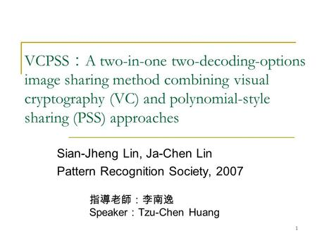VCPSS : A two-in-one two-decoding-options image sharing method combining visual cryptography (VC) and polynomial-style sharing (PSS) approaches Sian-Jheng.