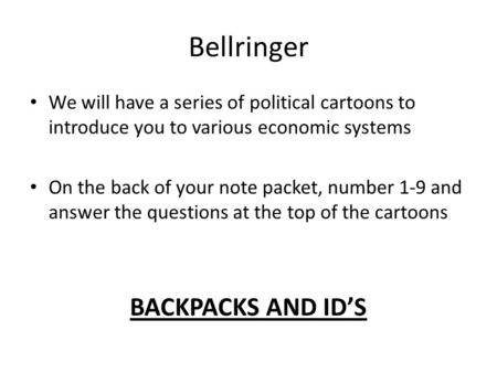 Bellringer We will have a series of political cartoons to introduce you to various economic systems On the back of your note packet, number 1-9 and answer.