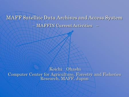 MAFF Satellite Data Archives and Access System – MAFFIN Current Activities – MAFF Satellite Data Archives and Access System – MAFFIN Current Activities.