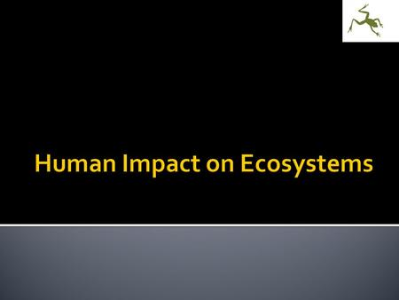  Understand that all human societies depend on sustainable ecosystems characterized by maximum biodiversity.  Explain how managing the world's ecosystems.