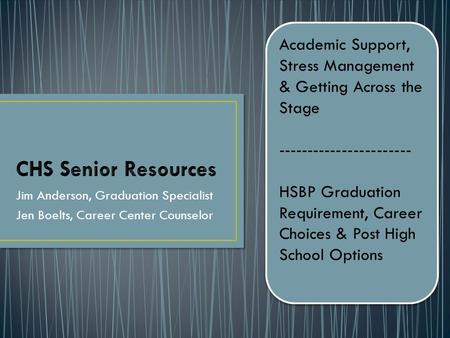 Jim Anderson, Graduation Specialist Jen Boelts, Career Center Counselor Academic Support, Stress Management & Getting Across the Stage -----------------------