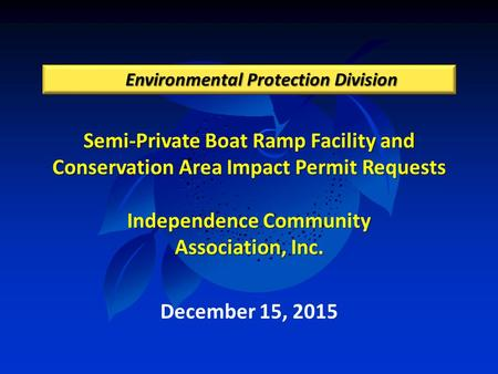 Semi-Private Boat Ramp Facility and Conservation Area Impact Permit Requests Independence Community Association, Inc. Environmental Protection Division.