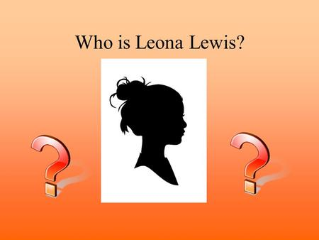 Who is Leona Lewis?. Let me present Leona Lewis Born on April 3rd 1985 Leona Louise Lewis British pop/R&B singer She is a vegetarian since the age of.