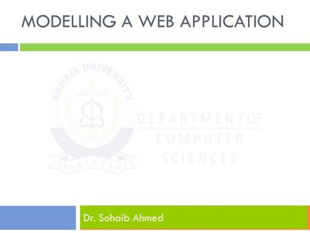 MODELLING A WEB APPLICATION Dr. Sohaib Ahmed. Modelling Web Applications  provides a better alternative to the ad-hoc development of Web applications.