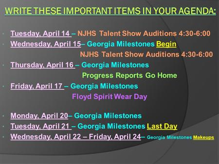 Tuesday, April 14 – NJHS Talent Show Auditions 4:30-6:00 Wednesday, April 15– Georgia Milestones Begin NJHS Talent Show Auditions 4:30-6:00 Thursday, April.