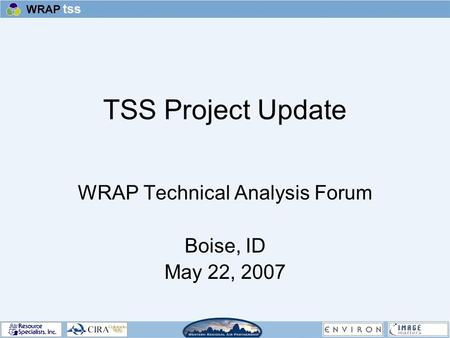 TSS Project Update WRAP Technical Analysis Forum Boise, ID May 22, 2007.