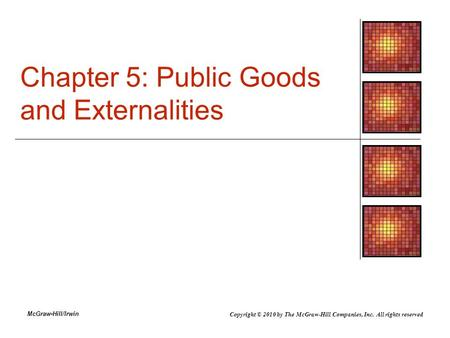 McGraw-Hill/Irwin Chapter 5: Public Goods and Externalities Copyright © 2010 by The McGraw-Hill Companies, Inc. All rights reserved.