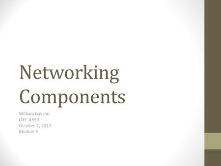 Networking Components William Isakson LTEC 4550 October 7, 2012 Module 3.