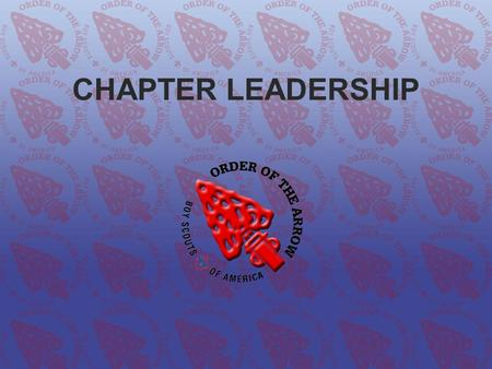 CHAPTER LEADERSHIP. What is a Chapter? Mini Lodge Meet Locally Provide service to District Provide extra advancement opportunities.