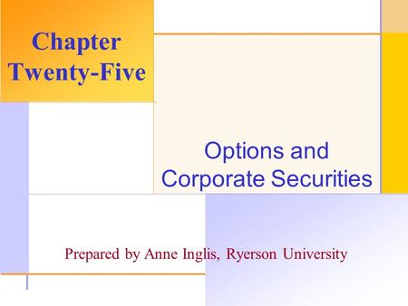 © 2003 The McGraw-Hill Companies, Inc. All rights reserved. Options and Corporate Securities Chapter Twenty-Five Prepared by Anne Inglis, Ryerson University.