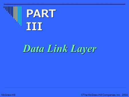 McGraw-Hill©The McGraw-Hill Companies, Inc., 2004 Data Link Layer PART III.