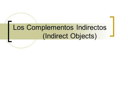 Los Complementos Indirectos (Indirect Objects). The indirect object pronoun tells to or for whom the action of the verb is performed. I give the book.