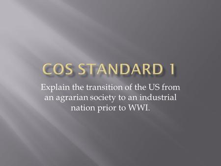 Explain the transition of the US from an agrarian society to an industrial nation prior to WWI.