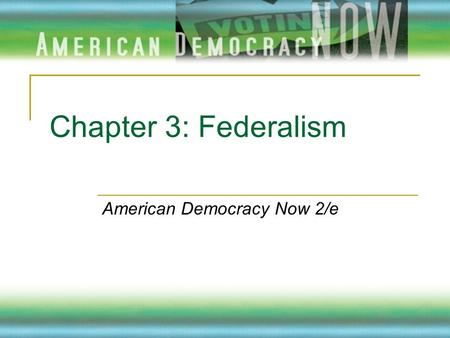 Chapter 3: Federalism American Democracy Now 2/e.