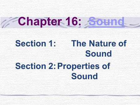 Section 1: The Nature of Sound Section 2: Properties of Sound