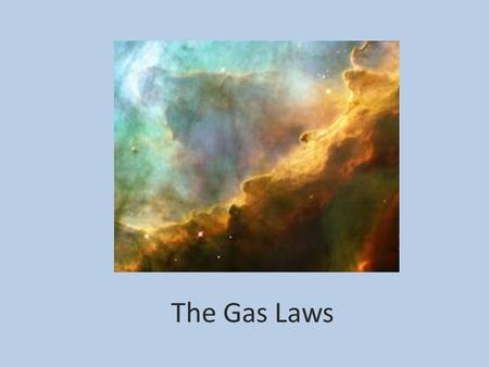 The Gas Laws Kinetic Theory  All molecules are in constant motion.  Evidence: Perfume molecules moving across a room..