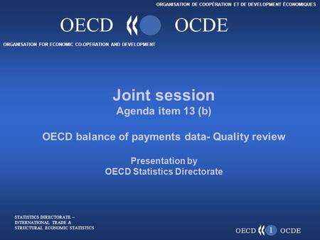 ORGANISATION FOR ECONOMIC CO-OPERATION AND DEVELOPMENT ORGANISATION DE COOPÉRATION ET DE DEVELOPMENT ÉCONOMIQUES OECDOCDE 1 Joint session Agenda item 13.