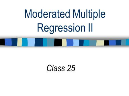 Moderated Multiple Regression II Class 25. Regression Models Basic Linear Model Features: Intercept, one predictor Y = b 0 + b 1 + Error (residual) Do.