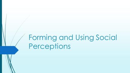 Forming and Using Social Perceptions