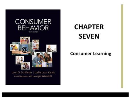 Consumer Learning CHAPTER SEVEN. Learning Objectives 1.To Understand the Process and Four Elements of Consumer Learning. 2.To Study Behavioral Learning.