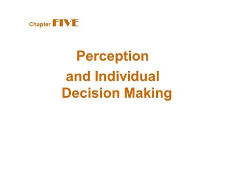 Perception and Individual Decision Making Chapter FIVE.