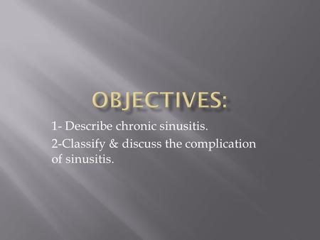 1- Describe chronic sinusitis. 2-Classify & discuss the complication of sinusitis.