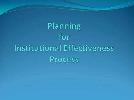 Objectives for Training Session Familiarize managers with new process Link planning process to Institutional Effectiveness and budget process Review forms.