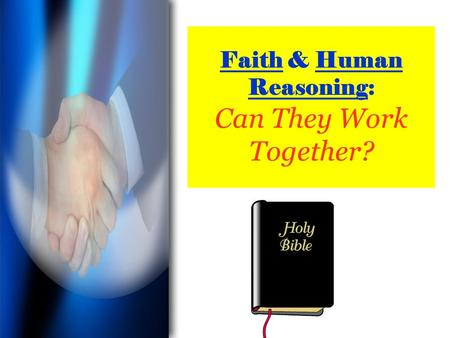 Faith & Human Reasoning: Can They Work Together?.