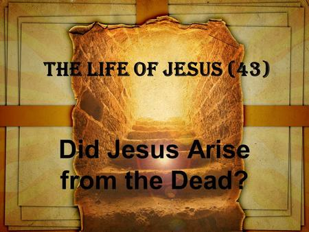 The Life of Jesus (43) Did Jesus Arise from the Dead?